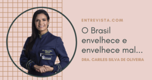 O Brasil envelhece e envelhece mal… Entrevista. com Dra. Cariles Oliveira